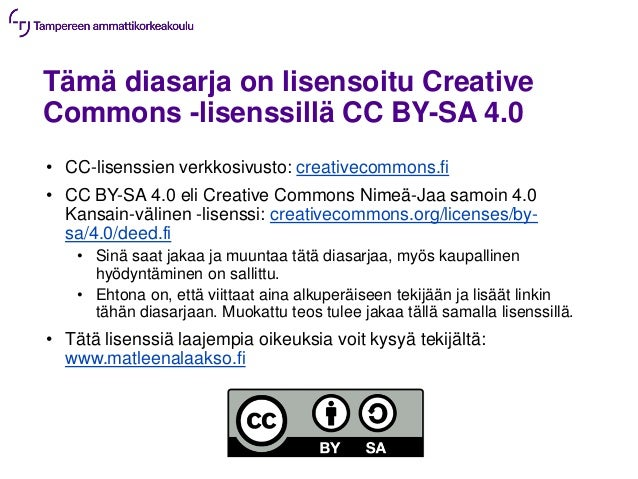 Tämä diasarja on lisensoitu Creative Commons -lisenssillä CC BY-SA 4.0 • CC-lisenssien verkkosivusto: creativecommons.fi •...