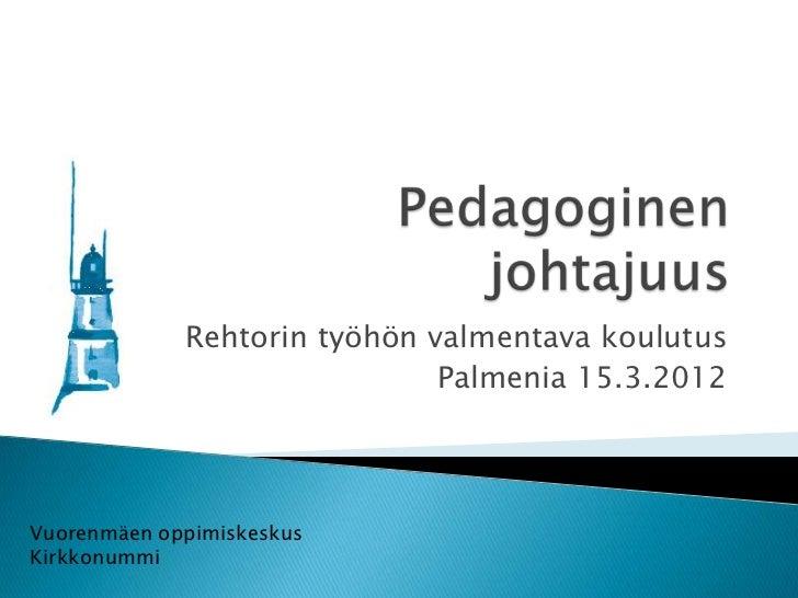 Rehtorin työhön valmentava koulutus                              Palmenia 15.3.2012Vuorenmäen oppimiskeskusKirkkonummi