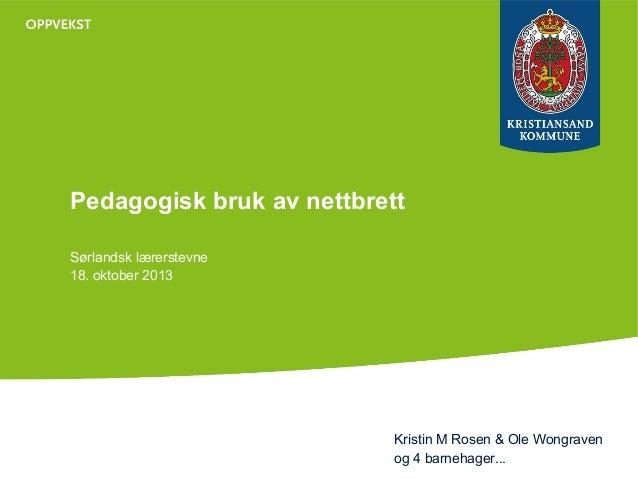 Pedagogisk bruk av nettbrett Sørlandsk lærerstevne 18. oktober 2013  Kristin M Rosen & Ole Wongraven og 4 barnehager...