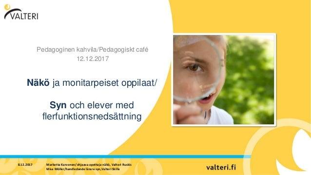Näkö ja monitarpeiset oppilaat/ Syn och elever med flerfunktionsnedsättning Pedagoginen kahvila/Pedagogiskt café 12.12.201...