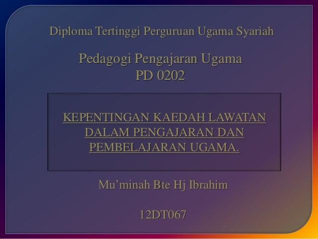 Diploma Tertinggi Perguruan Ugama Syariah KEPENTINGAN KAEDAH LAWATAN DALAM PENGAJARAN DAN PEMBELAJARAN UGAMA. Mu'minah Bte...