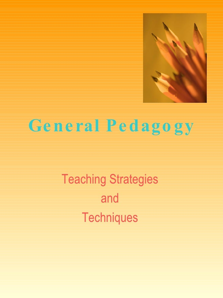 General Pedagogy Teaching Strategies  and  Techniques
