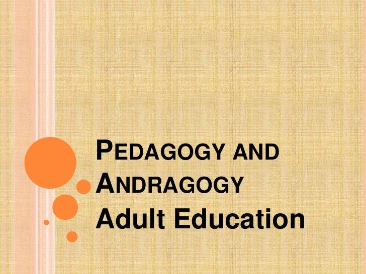 Pedagogy and Andragogy <br />Adult Education<br />