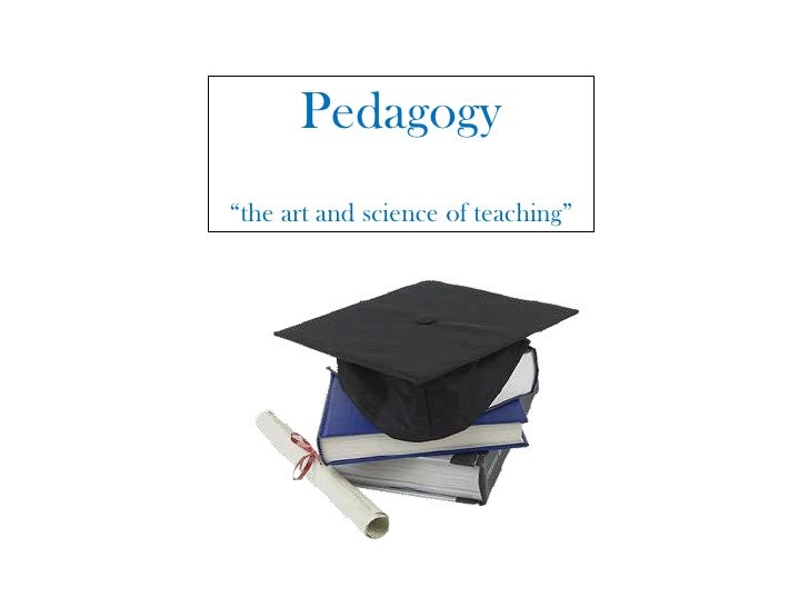 """Pedagogy """"the art and science of teaching""""<br />"""