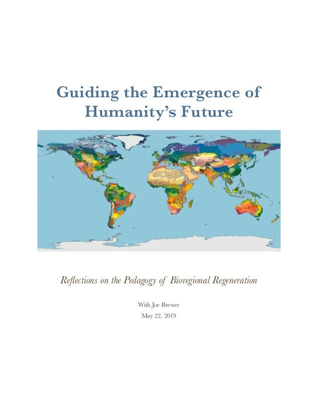 Guiding the Emergence of Humanity's Future Reflections on the Pedagogy of Bioregional Regeneration With Joe Brewer May 22, ...
