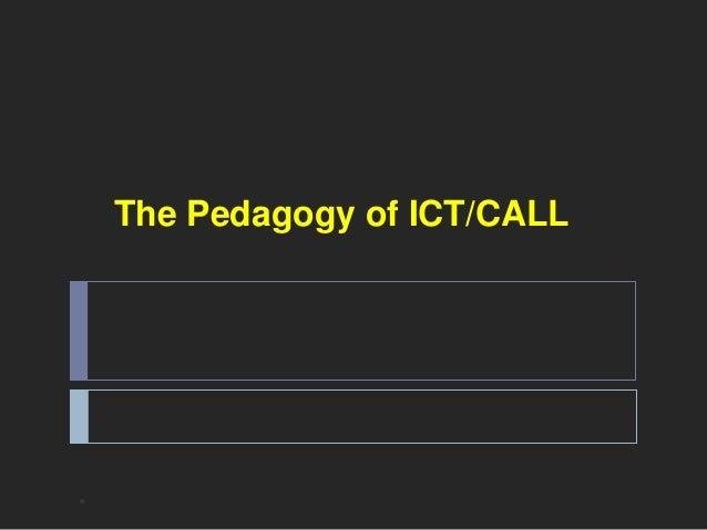 The Pedagogy of ICT/CALL  *
