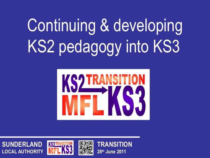 TRANSITION 28 th  June 2011 SUNDERLAND LOCAL AUTHORITY Continuing & developing KS2 pedagogy into KS3