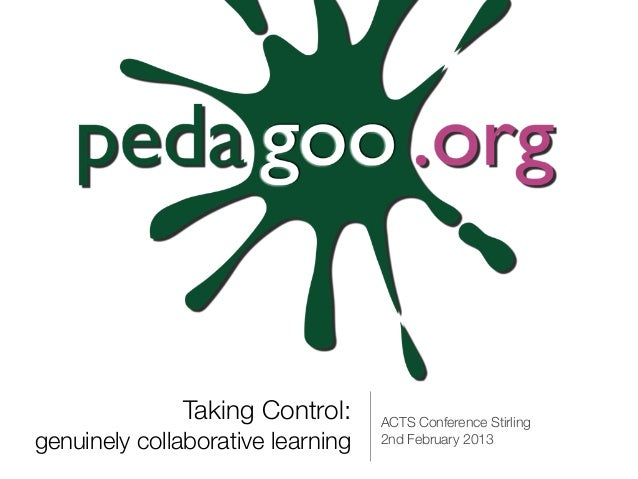 Taking Control:      ACTS Conference Stirlinggenuinely collaborative learning   2nd February 2013