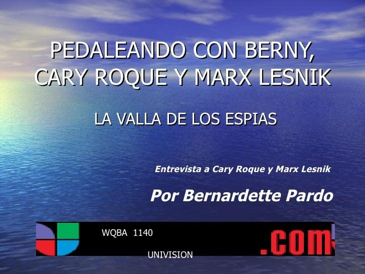 PEDALEANDO CON BERNY, CARY ROQUE Y MARX LESNIK LA VALLA DE LOS ESPIAS Entrevista a Cary Roque y Marx Lesnik Por Bernardett...