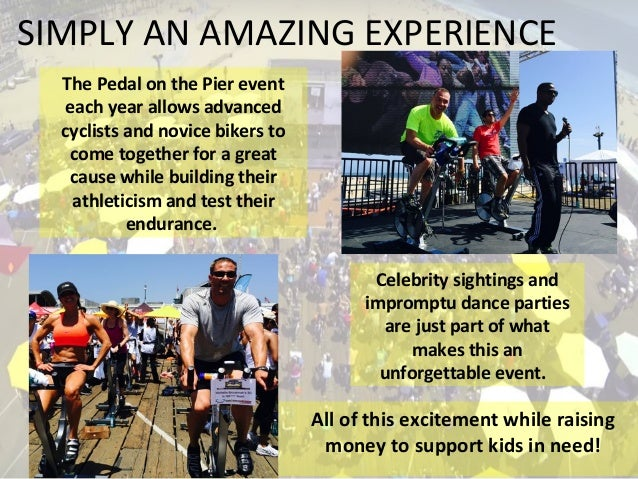 SIMPLY AN AMAZING EXPERIENCE The Pedal on the Pier event each year allows advanced cyclists and novice bikers to come toge...