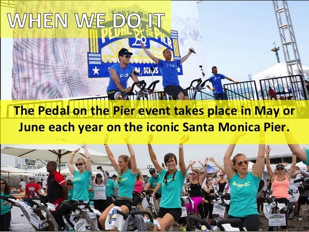 The Pedal on the Pier event takes place in May or June each year on the iconic Santa Monica Pier.