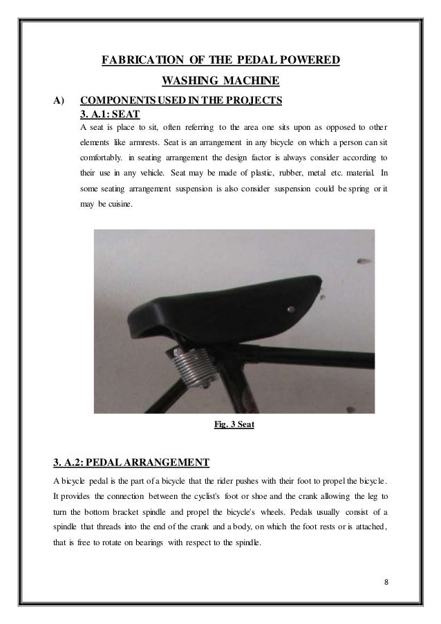 8 FABRICATION OF THE PEDAL POWERED WASHING MACHINE A) COMPONENTS USED IN THE PROJECTS 3. A.1: SEAT A seat is place to sit,...