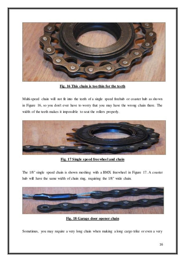 16 Fig. 16 This chain is too thin for the teeth Multi-speed chain will not fit into the teeth of a single speed freehub or...