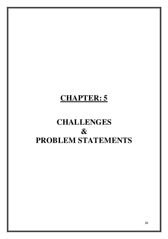 28 CHAPTER: 5 CHALLENGES & PROBLEM STATEMENTS