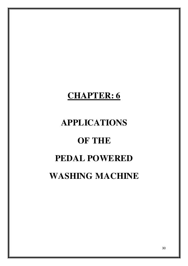30 CHAPTER: 6 APPLICATIONS OF THE PEDAL POWERED WASHING MACHINE