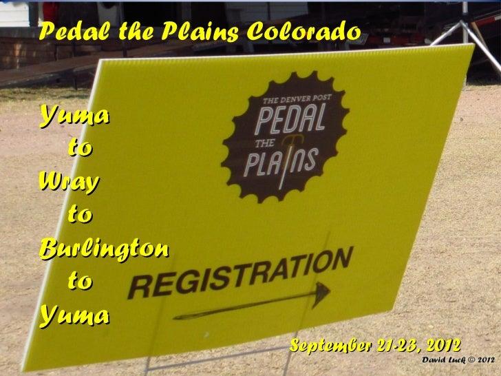 Pedal the Plains ColoradoYuma  toWray  toBurlington  toYuma                   September 21-23, 2012