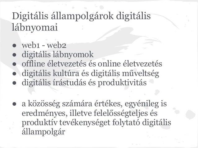 Digitális állampolgárok digitálislábnyomai●   web1 - web2●   digitális lábnyomok●   offline életvezetés és online életveze...