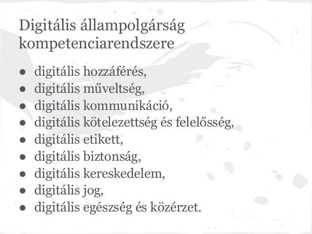 Digitális állampolgárságkompetenciarendszere●   digitális hozzáférés,●   digitális műveltség,●   digitális kommunikáció,● ...