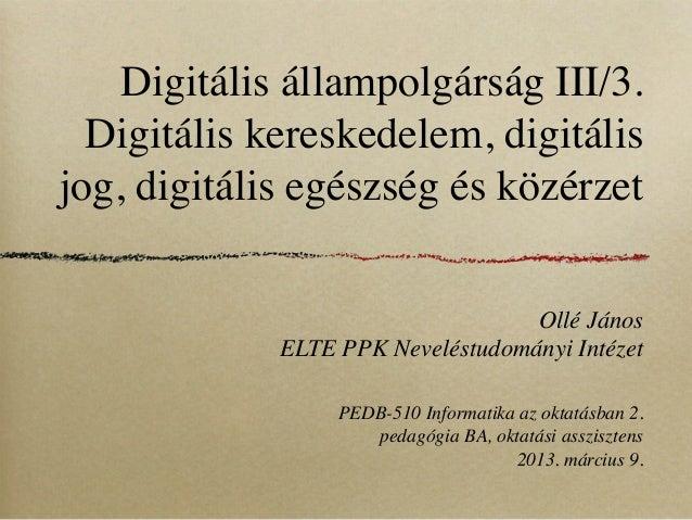 Digitális állampolgárság III/3.  Digitális kereskedelem, digitálisjog, digitális egészség és közérzet                     ...