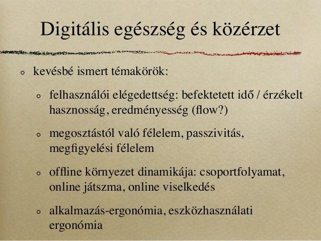 Digitális egészség és közérzetkevésbé ismert témakörök:  felhasználói elégedettség: befektetett idő / érzékelt  hasznosság...