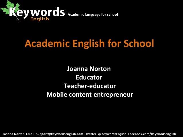 Academic English for SchoolJoanna NortonEducatorTeacher-educatorMobile content entrepreneurAcademic language for schoolJoa...