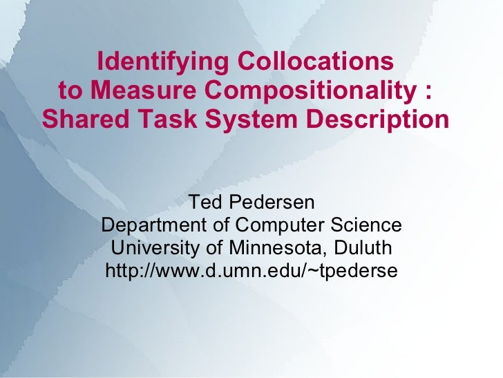 Identifying Collocations  to Measure Compositionality :  Shared Task System Description  Ted Pedersen Department of Comput...