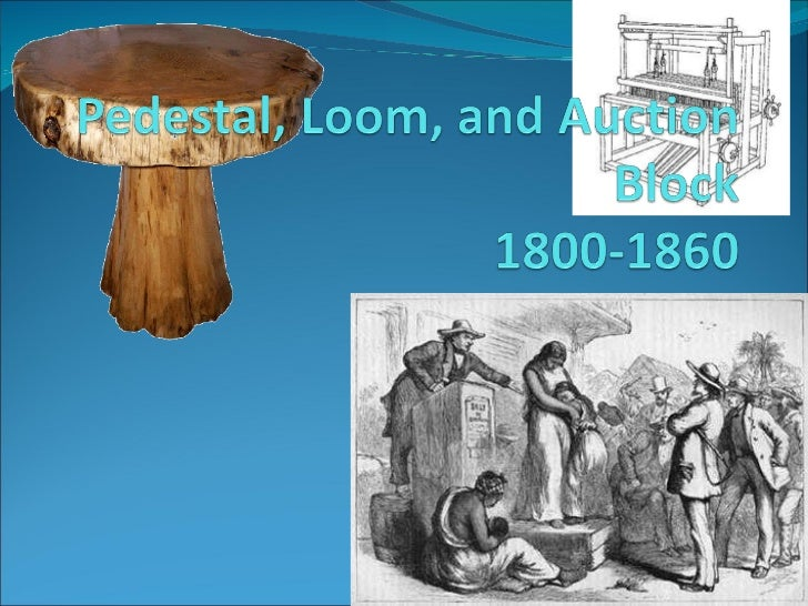 """pedestal loom and auction block F 1/17 pedestal, loom and auction block: antebellum period familiarize  yourself with dubois/dumenil's through women's eyes, chapter 4 (""""the  pedestal."""