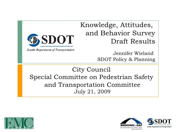Knowledge, Attitudes,  and Behavior Survey Draft Results Jennifer Wieland  SDOT Policy & Planning City Council  Special Co...