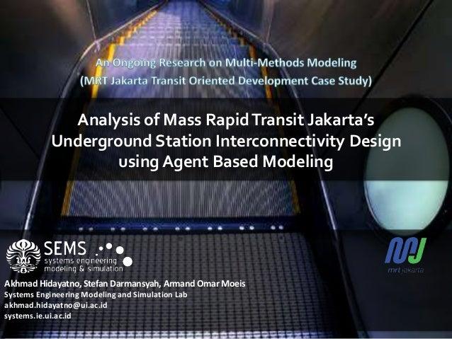 Analysis of Mass RapidTransit Jakarta'sUnderground Station Interconnectivity Designusing Agent Based ModelingAkhmad Hidaya...