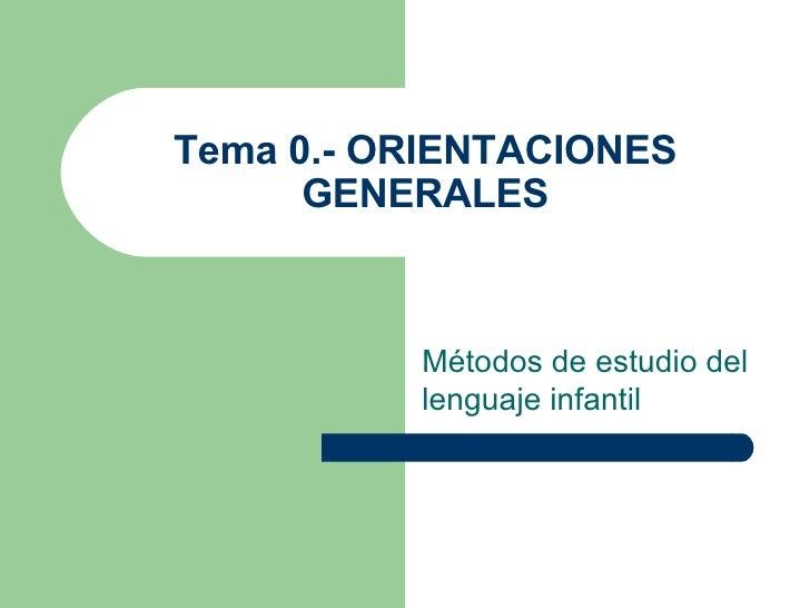 Tema 0.- ORIENTACIONES GENERALES Métodos de estudio del lenguaje infantil