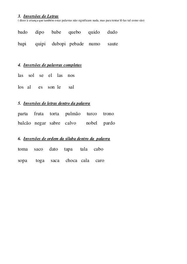 3. Inversões de Letras ( dizer à criança que também estas palavras não significam nada, mas para tentar lê-las tal como sã...
