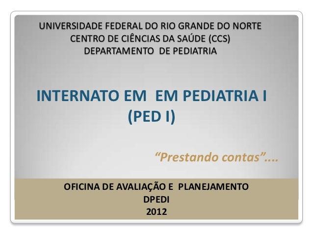 UNIVERSIDADE FEDERAL DO RIO GRANDE DO NORTE      CENTRO DE CIÊNCIAS DA SAÚDE (CCS)         DEPARTAMENTO DE PEDIATRIAINTERN...