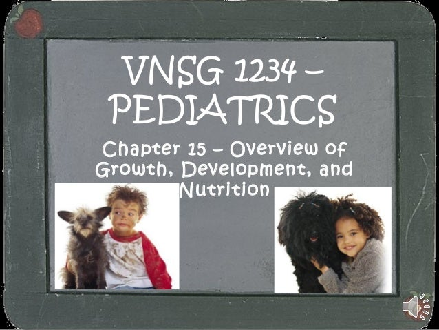 VNSG 1234 – PEDIATRICS Chapter 15 – Overview of Growth, Development, and Nutrition