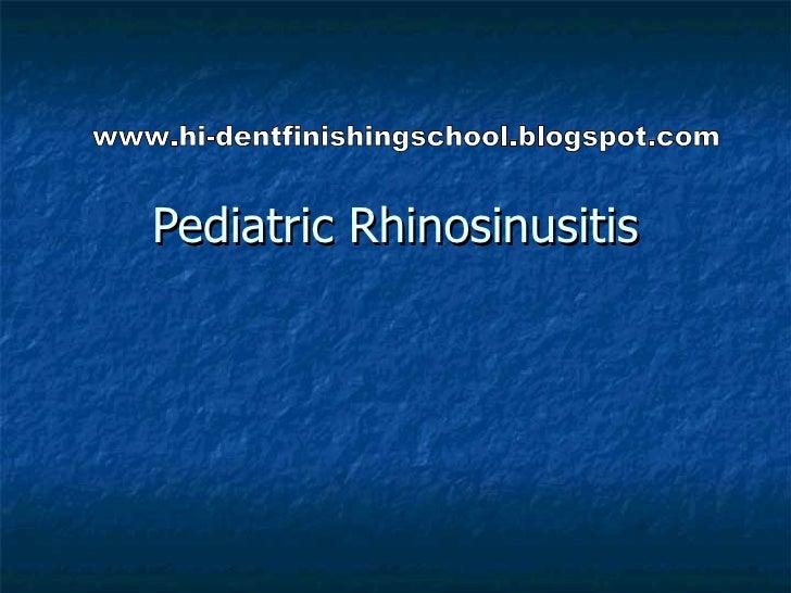 Pediatric Rhinosinusitis www.hi-dentfinishingschool.blogspot.com