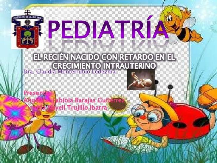 Dra. Claudia Monterrubio LedezmaPresenta:Angélica Fabiola Barajas GutiérrezCynthia Nayeli Trujillo Ibarra