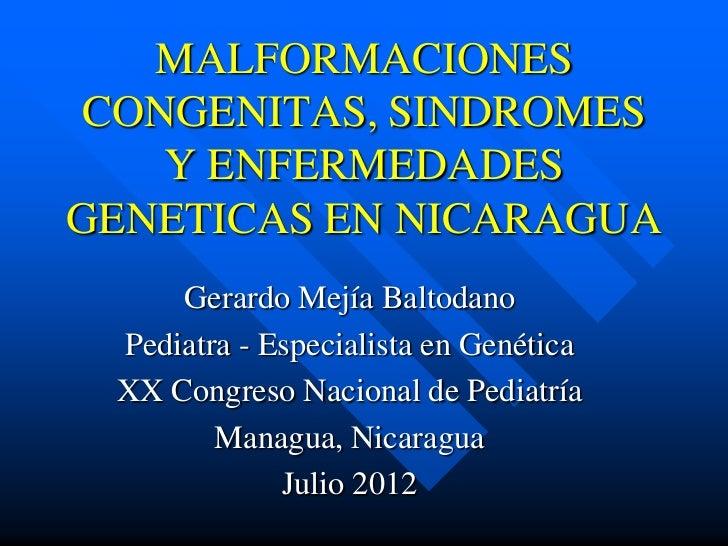 MALFORMACIONESCONGENITAS, SINDROMES   Y ENFERMEDADESGENETICAS EN NICARAGUA     Gerardo Mejía Baltodano Pediatra - Especial...