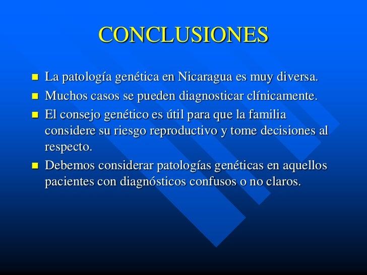 CONCLUSIONES   La patología genética en Nicaragua es muy diversa.   Muchos casos se pueden diagnosticar clínicamente.  ...