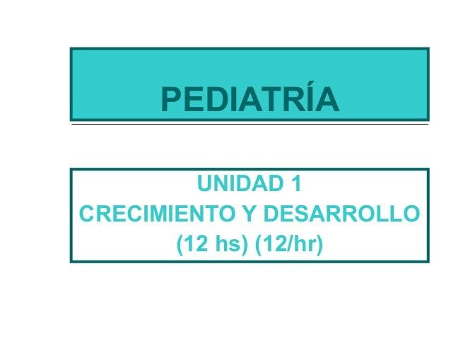 PEDIATRÍA UNIDAD 1 CRECIMIENTO Y DESARROLLO (12 hs) (12/hr)