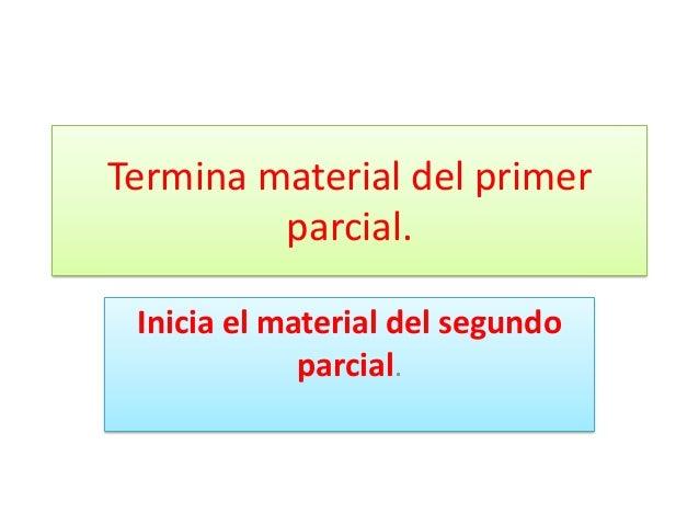 Termina material del primer parcial. Inicia el material del segundo parcial.