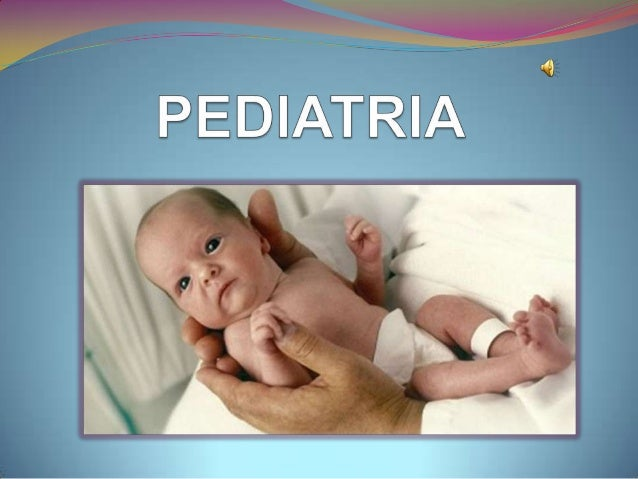 ¿ QUE ES? Es la ramificación del remedio que se ocupa de la salud y de la asistencia medica de niños y  adolecentes del n...