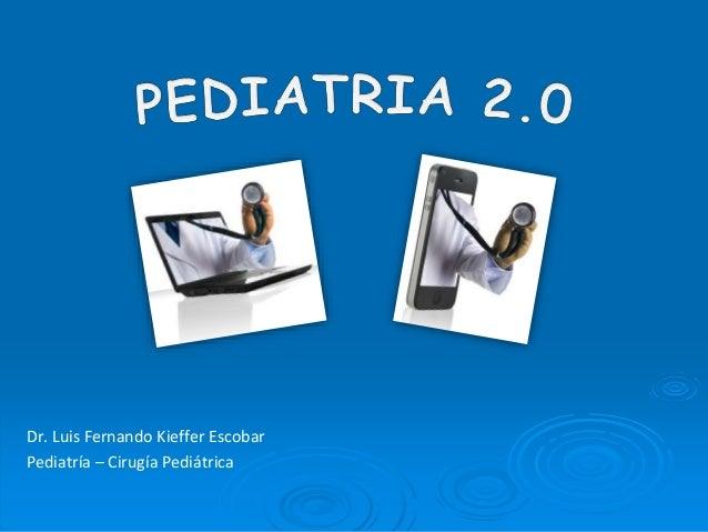 Dr. Luis Fernando Kieffer Escobar Pediatría – Cirugía Pediátrica