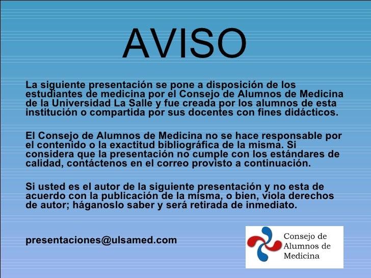 AVISO La siguiente presentación se pone a disposición de los estudiantes de medicina por el Consejo de Alumnos de Medicina...