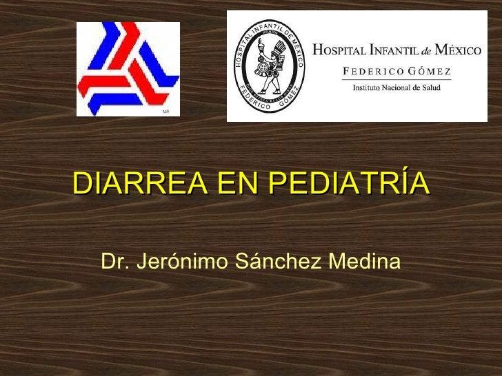 DIARREA EN PEDIATRÍA Dr. Jerónimo Sánchez Medina