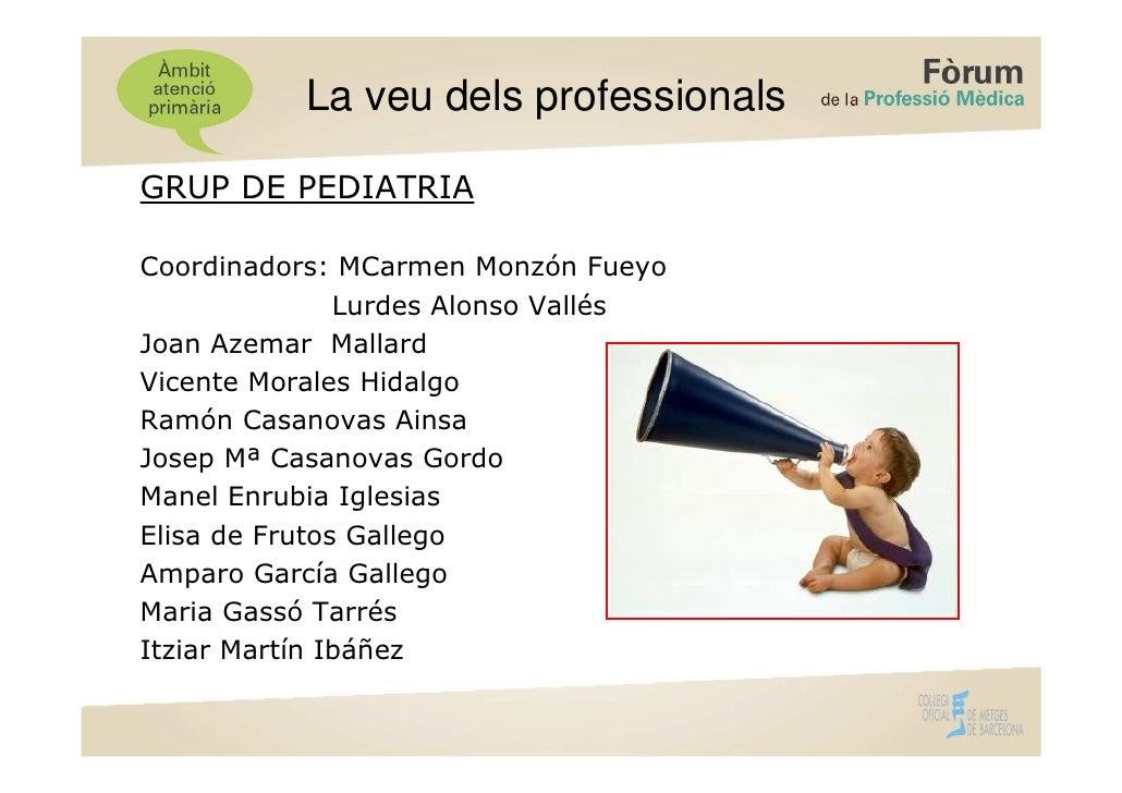 La veu dels professionalsGRUP DE PEDIATRIACoordinadors: MCarmen Monzón Fueyo               Lurdes Alonso VallésJoan Azemar...