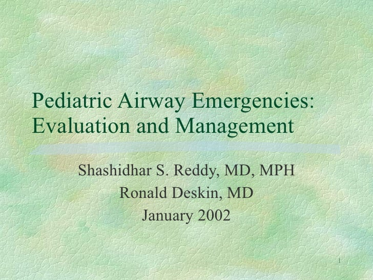 Pediatric Airway Emergencies: Evaluation and Management Shashidhar S. Reddy, MD, MPH Ronald Deskin, MD January 2002