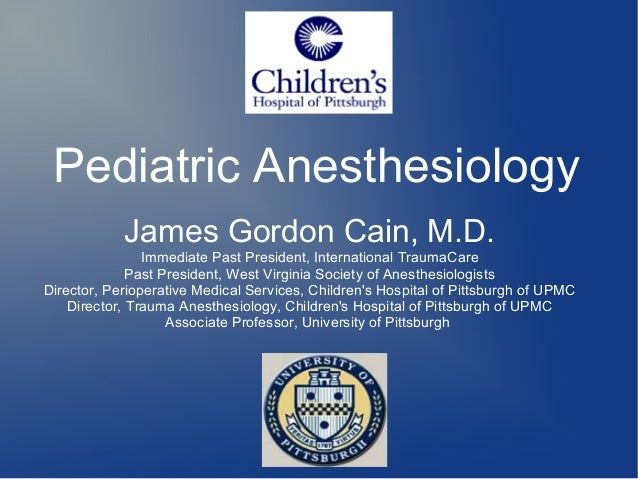 Pediatric AnesthesiologyJames Gordon Cain, M.D.Immediate Past President, International TraumaCarePast President, West Virg...