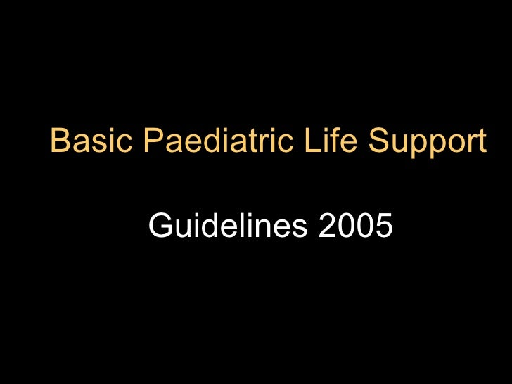 Basic Paediatric Life Support Guidelines 2005