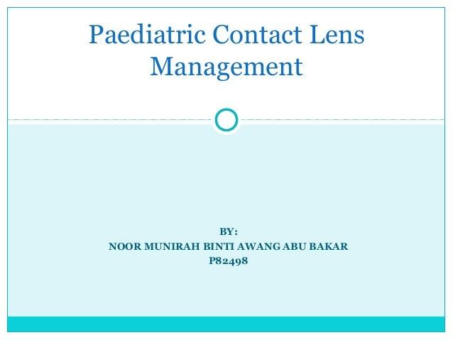BY: NOOR MUNIRAH BINTI AWANG ABU BAKAR P82498 Paediatric Contact Lens Management