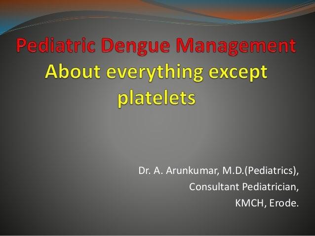 Pediatric dengue management - Dr  Arunkumar, MD(Paed)