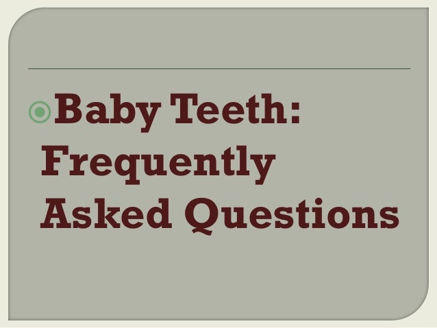 Baby Teeth:  Frequently Asked Questions